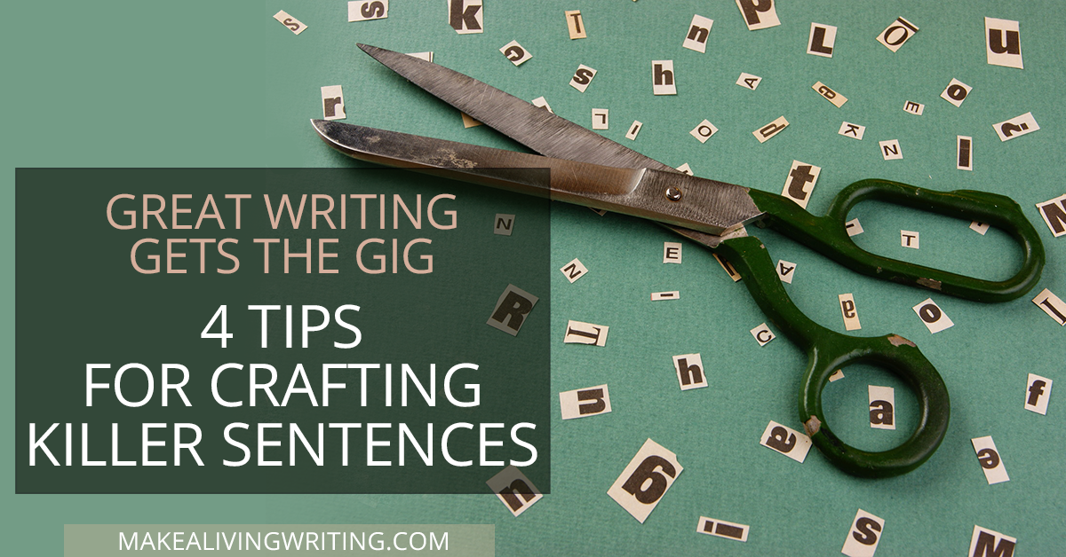 Great Writing Gets the Gig -- 4 Tips for Crafting Killer Sentences