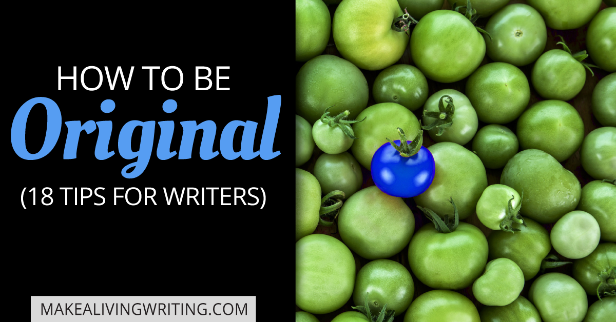 How to Be Original: 18 Tips for Writers. Makealivingwriting.com