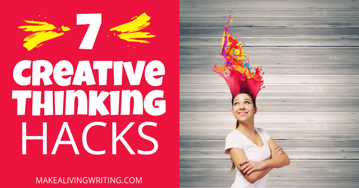 7 hacks to unleash creative thinking (when writers need it most). Makealivingwriting.com
