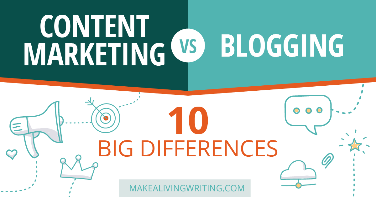 Content Marketing VS Blogging: 10 Big Differences. Makealivingwriting.com