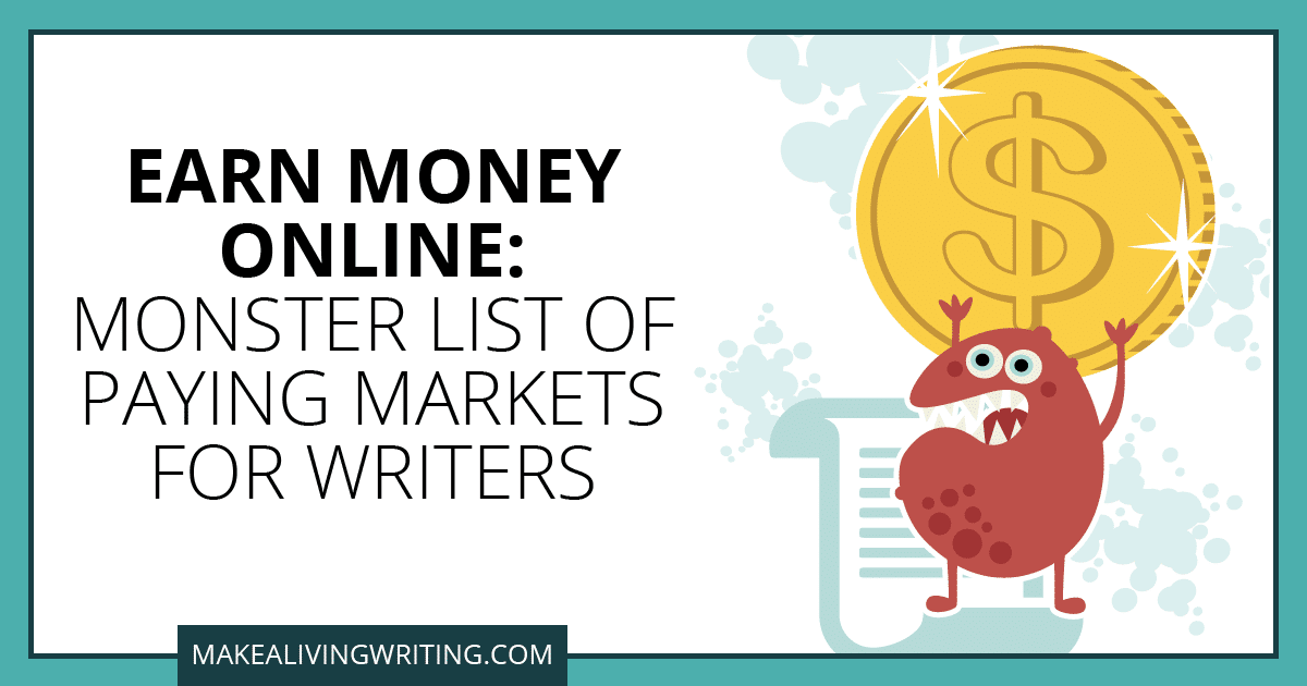 Earn Money Online: Monster List of Paying Markets for Writers. Makealivingwriting.com