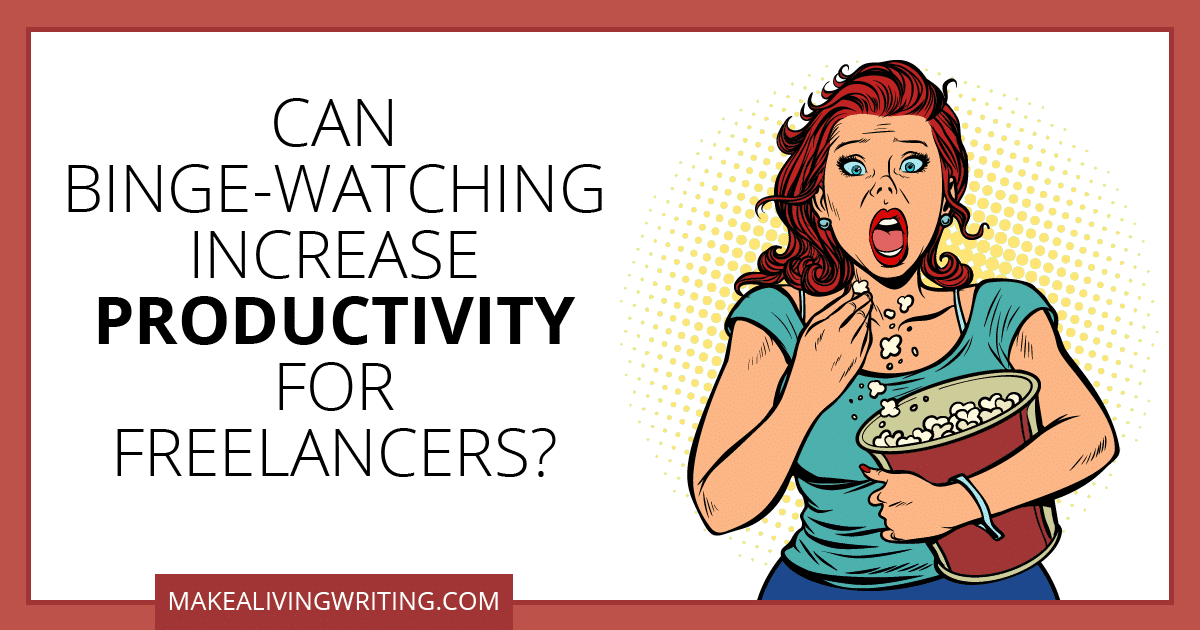 Can Binge-Watching Increase Productivity for Freelancers? Makealivingwriting.com