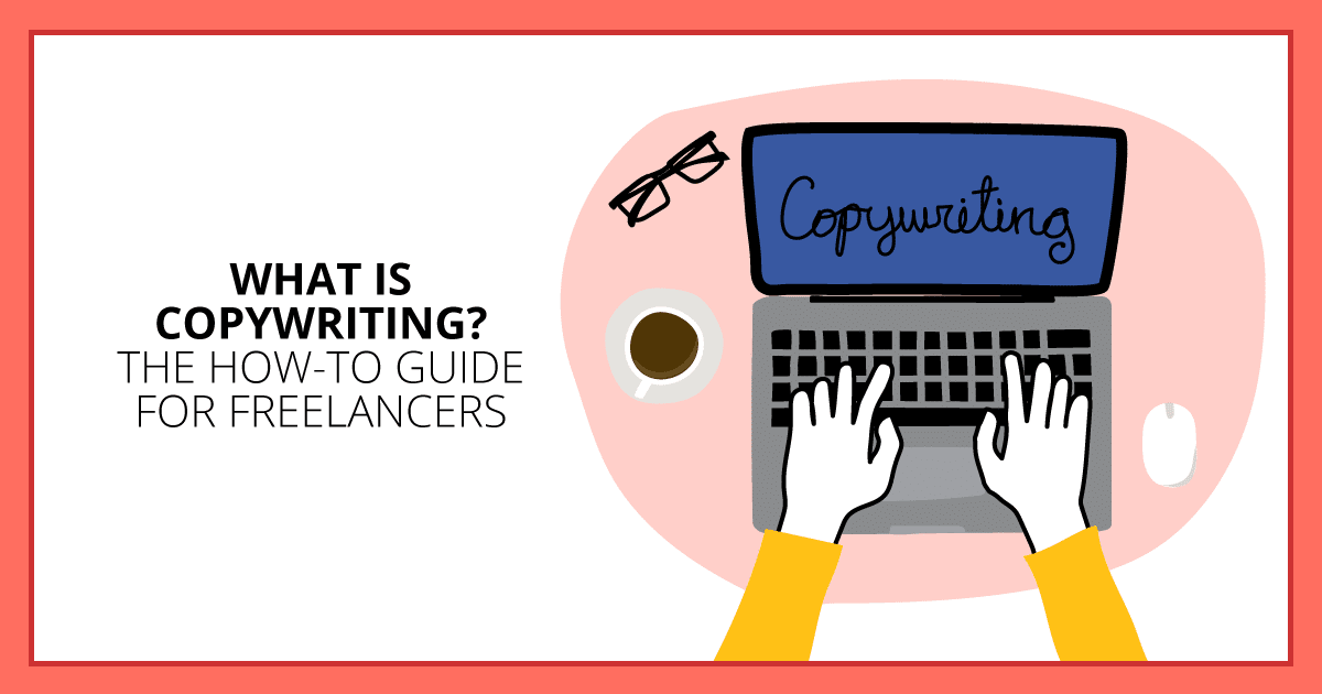 What Is Copywriting? The How-To Guide for Freelancers. Makealivingwriting.com