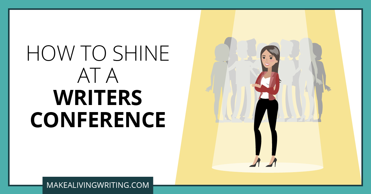 How to Shine at a Writers Conference. Makealivingwriting.com