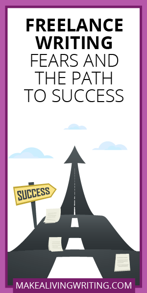 Freelance Writing Fears and the Path to Success. Makealivingwriting.com