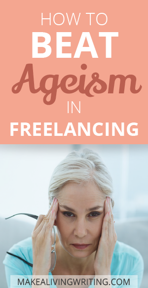 Ageism in freelancing: Here's how you can beat it. Makealivingwriting.com