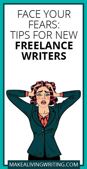 Face Your Fears: Tips for New Freelance Writers. Makealivingwriting.com
