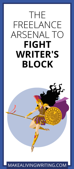 The Freelance Arsenal to Fight Writer's Block. Makealivingwriting.com