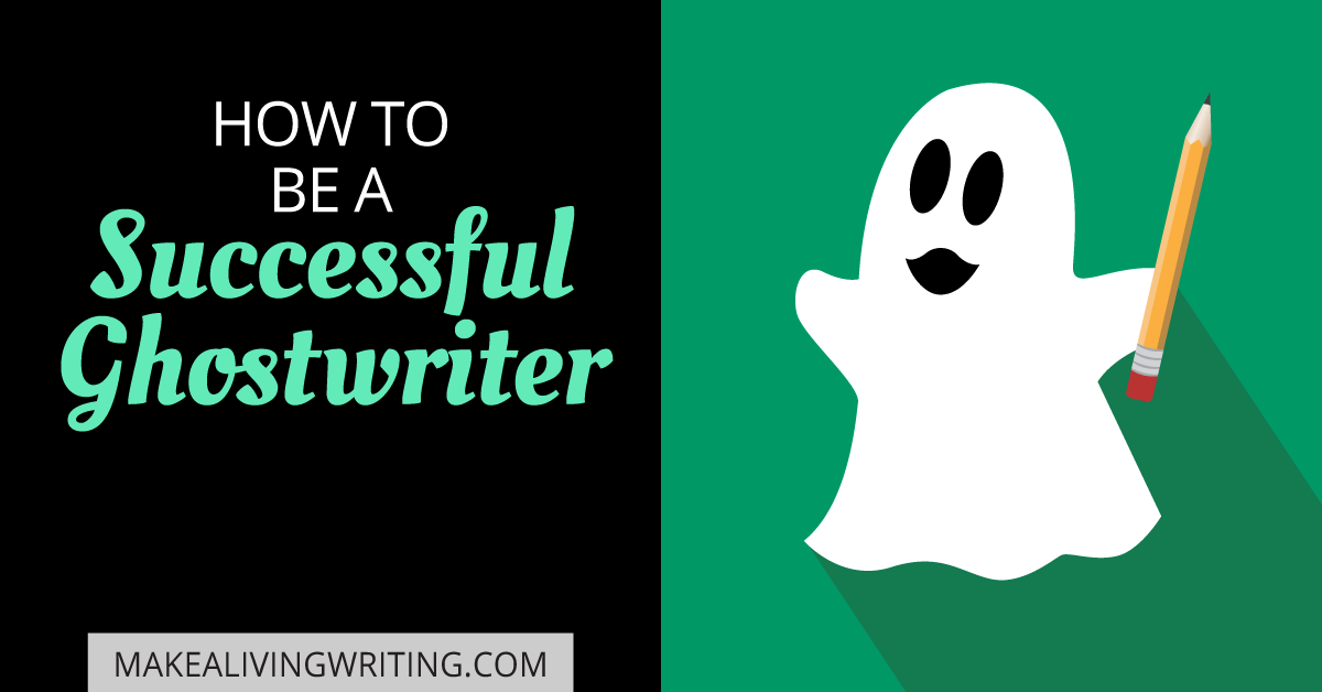 How to Be a Successful Ghostwriter. Makealivingwriting.com