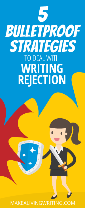 5 Bulletproof Strategies for Dealing with Rejection. Makealivingwriting.com