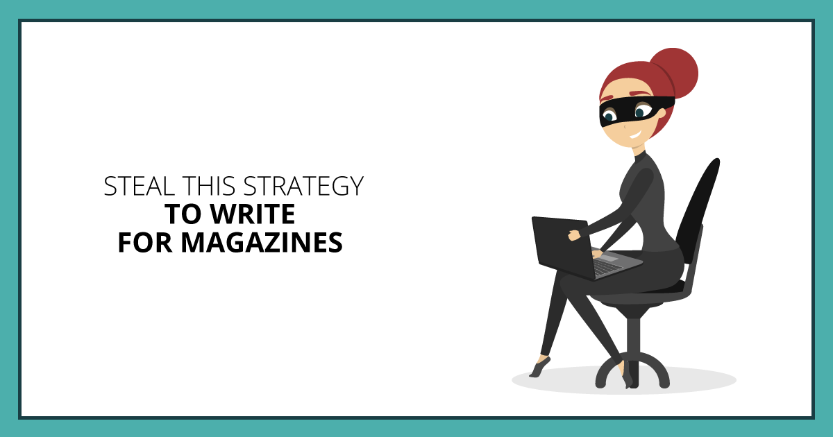 Steal This Strategy to Write for Magazines. Makealivingwriting.com
