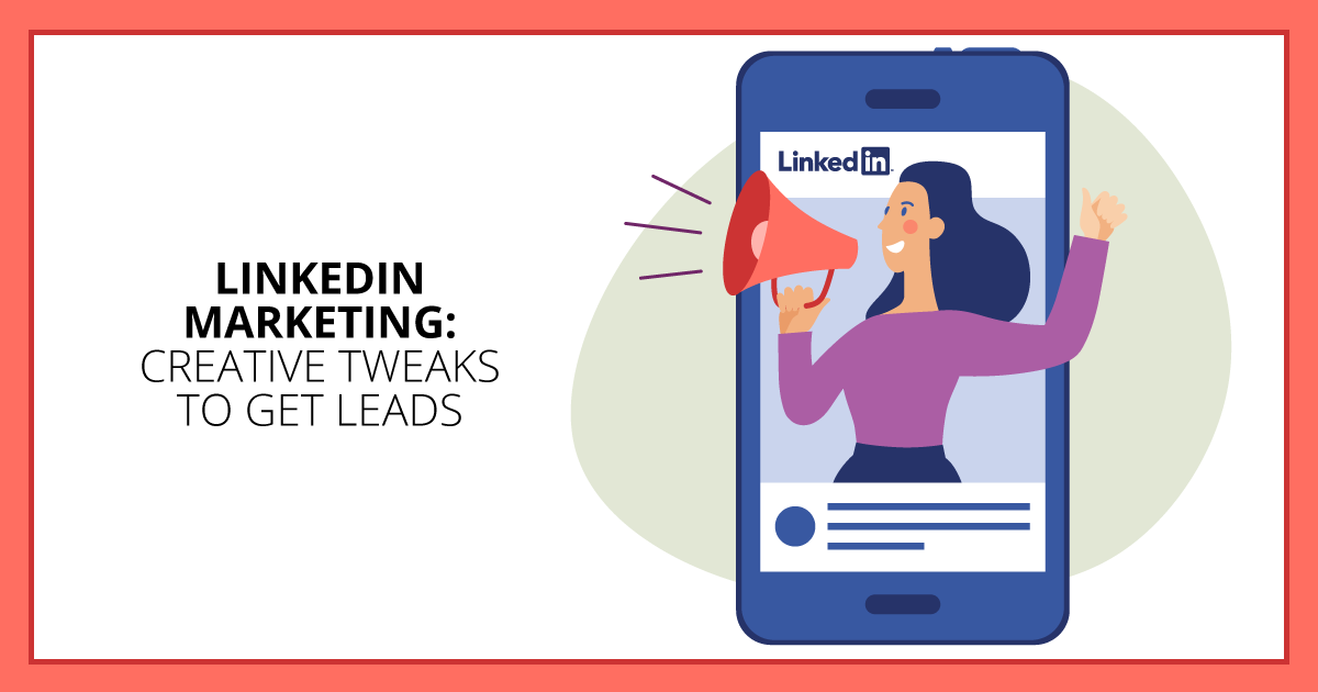 LinkedIn Marketing: Creative Tweaks to Get Leads. Makealivingwriting.com