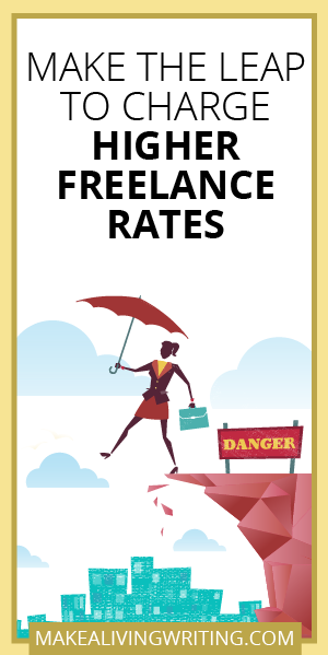 Make the Leap to Charge Higher Freelance Rates. Makealivingwriting.com.