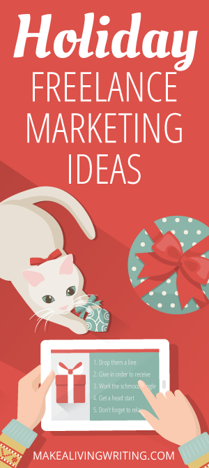 4 creative freelance marketing ideas for the holidays. Makealivingwriting.com