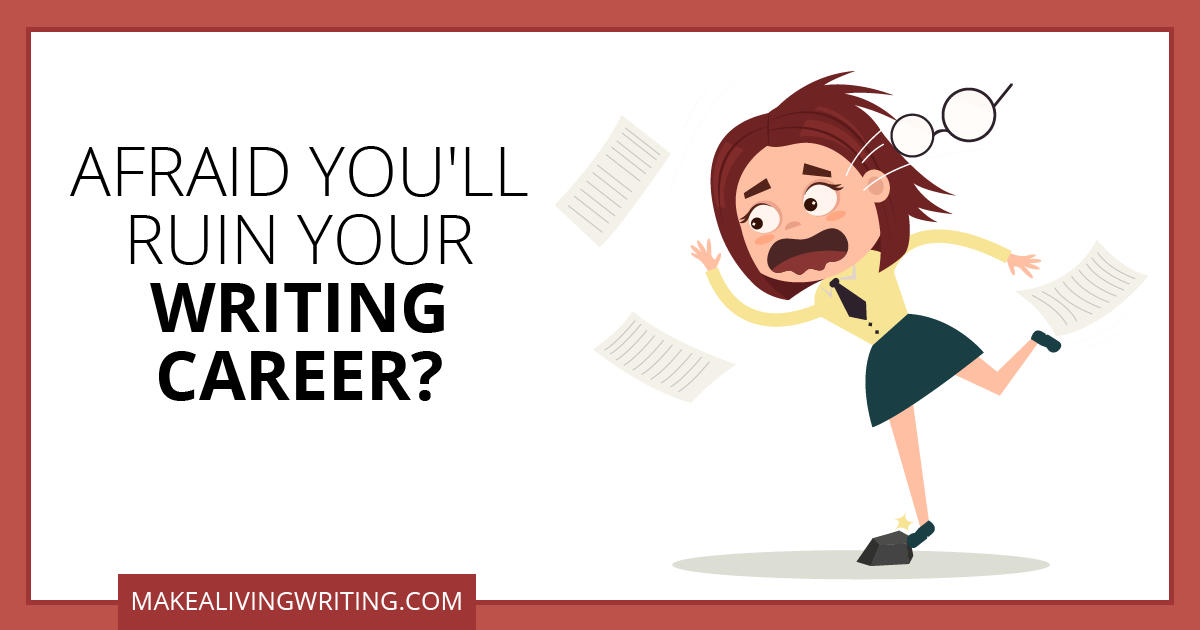 Afraid you'll ruin your writing career? Makealivingwriting.com