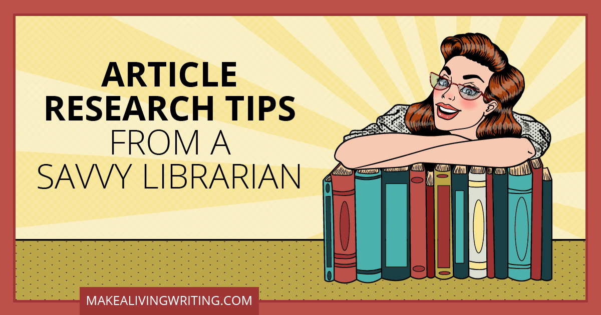 Article Research Tips from a Savvy Librarian. Makealivingwriting.com