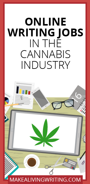 Online Writing Jobs in the Cannabis Industry. Makealivingwriting.com.