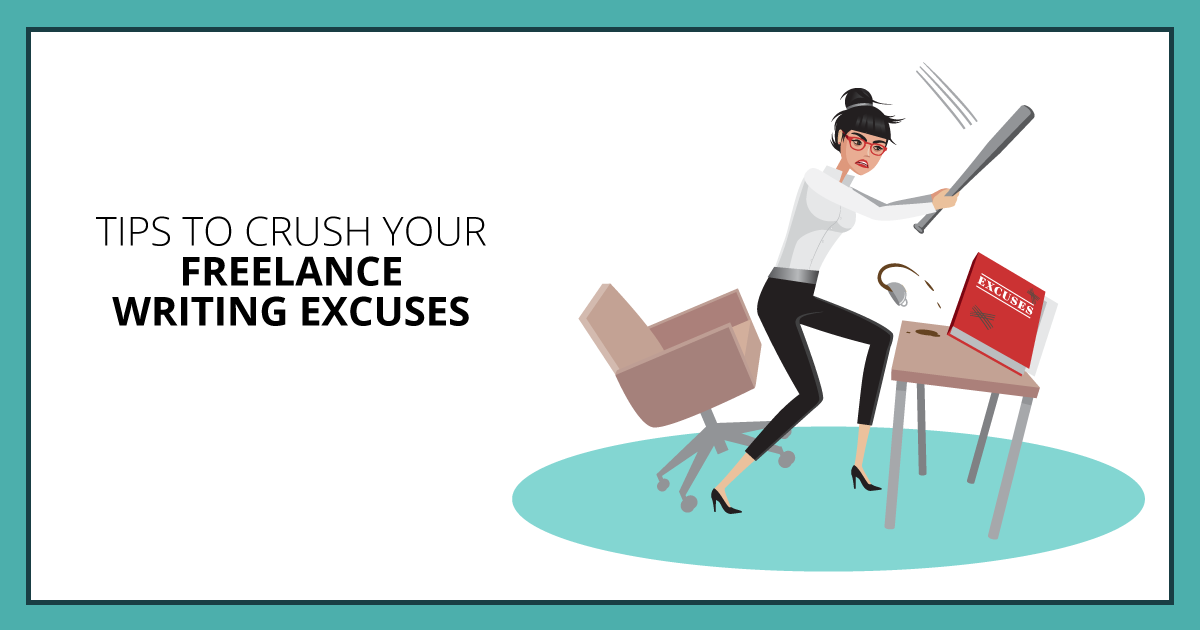 Tips to Crush Your Freelance Writing Excuses. Makealivingwriting.com