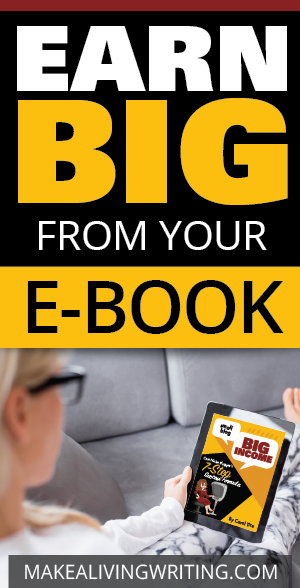 Earn Big from Your E-Book. Makealivingwriting.com